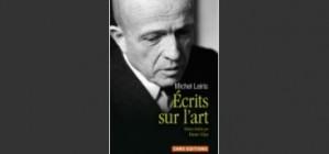 Les «Ecrits sur l'art» de Michel Leiris, édités par Pierre Vilar / compte rendu de Martine Monteau